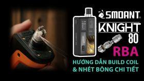 Hướng Dẫn Build Coil RBA Cho Smoant Knight 80 Pod Kit