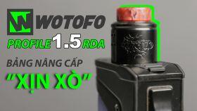 Đánh Giá Những Nâng Cấp Đỉnh Từ Wotofo Profile 1.5 RDA