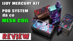 Đánh Giá Vape Pod System Đầu Tiên Xài Mesh Coil Ijoy Mercury Kit